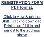 REGISTRATION FORM PDF format.  Click to view & print or Shift + click to download. Print it out, fill it in and send it to the address above