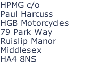 HPMG c/o Paul Harcuss HGB Motorcycles 79 Park Way Ruislip Manor Middlesex HA4 8NS
